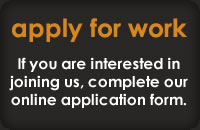 Apply For Work - If interested in joining us, complete our online application form