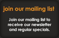 Join our mailing list to receive our newsletter and regular specials